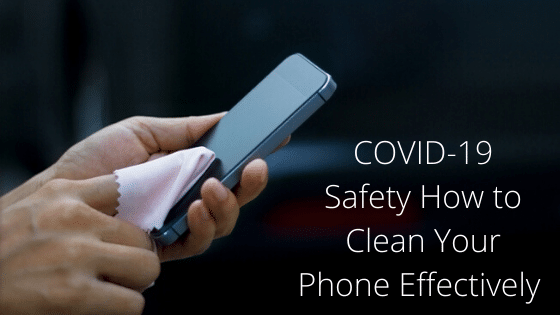 COVID-19 Safety How to Clean Your Phone Effectively